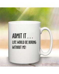 Life Would Be Boring Mug